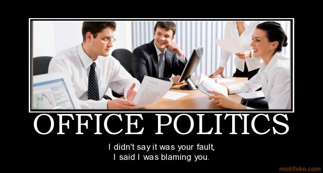 """office politics and when to apply When somebody mentions """"office politics"""", the foremost things that come to   politics is not inherently good or bad, but it is how we use it that."""